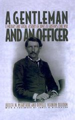 A Gentleman and an Officer : A Social and Military History of James B.Griffin's Civil War - James B. Griffin