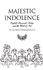 Majestic Indolence : English Romantic Poetry and the Work of Art - Willard Spiegelman