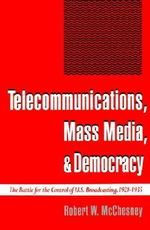 Telecommunications, Mass Media and Democracy : The Battle for the Control of US Broadcasting, 1928-1935 - Robert W. McChesney