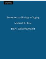 Evolutionary Biology of Aging - Michael R. Rose
