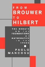 From Brouwer to Hilbert : The Debate on the Foundations of Mathematics in the 1920's