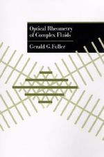 Optical Rheometry of Complex Fluids - Gerald G. Fuller