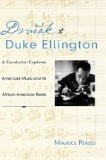 Dvorak to Duke Ellington : A Conductor Rediscovers America's Music and Its African-American Roots - Maurice Peress