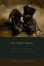 In Other Shoes : Music, Metaphor, Empathy, Existence - Kendall L. Walton