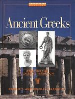 Ancient Greeks : Creating the Classical Tradition - Rosalie F Baker