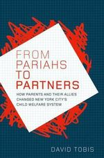 From Pariahs to Partners : How Parents and Their Allies Changed New York City's Child Welfare System - David Tobis