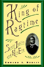 King of Ragtime : Scott Joplin and His Era - BERLIN
