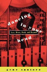 Dancing in Your Head : Jazz, Blues, Rock and Beyond - Gene Santoro