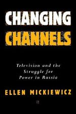 Changing Channels : Television and the Struggle for Power in Russia - Ellen Mickiewicz