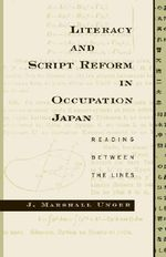 Literacy and Script Reform in Occupation Japan : Reading Between the Lines - J.Marshall Unger