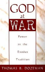 God at War : Study of Power in the Exodus Tradition - Thomas B. Dozeman