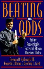 Beating the Odds : Raising Academically Successful African American Males - Freeman A. Hrabowski