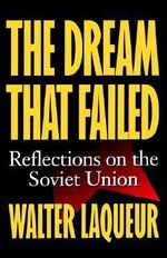 The Dream that Failed : Reflections on the Soviet Union - LAQUEUR