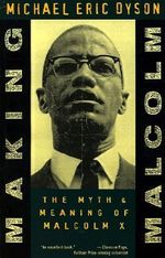 Making Malcolm : Myth and Meaning of Malcolm X - Michael Eric Dyson