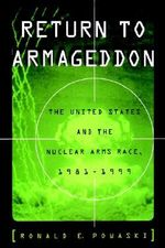 Return to Armageddon : The United States and the Nuclear Arms Race, 1981-1999 - Ronald E. Powaski