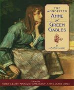 The Annotated Anne of Green Gables - L. M. Montgomery