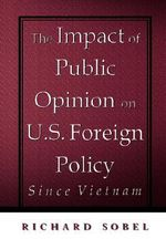 The Impact of Public Opinion on U.S. Foreign Policy Since Vietnam : Constraining the Colossus - Richard Sobel
