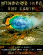 Windows into the Earth : The Geologic Story of Yellowstone and Grand Teton National Parks - Robert B. Smith