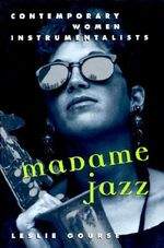 Madame Jazz : Contemporary Women Instrumentalists - Leslie Gourse