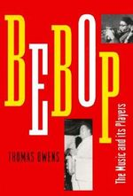 Bebop : The Music and its Players - Thomas Owens