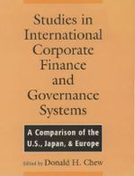 Studies in International Corporate Finance and Governance Systems : A Comparison of the US, Japan and Europe - Donald H. Chew