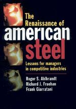 The Renaissance of American Steel : Lessons for Managers in Competitive Industries - Roger S. Ahlbrandt