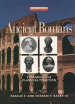 Ancient Romans : Expanding the Classical Tradition - Rosalie F Baker