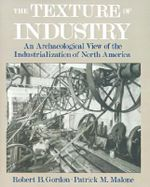 The Texture of Industry : An Archaeological View of the Industrialization of North America - GORDON