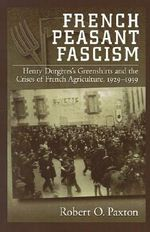 French Peasant Fascism : Henry Dorgeres' Greenshirts and the Crises of French Agriculture, 1929-1939 - Robert O. Paxton