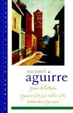 Juan De La Rosa : Memoirs of the Last Soldier of the Independence Movement - Nathaniel Aguirre