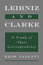 Leibniz and Clarke : A Study of Their Correspondence - Ezio Vailati