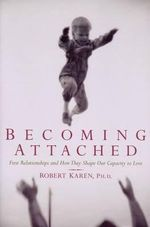 Becoming Attached : First Relationships - Robert Karen