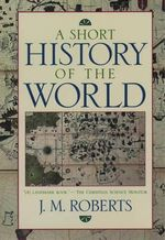 A Short History of the World : From the European Age to the New Global Era - J. M. Roberts