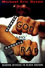 Between God and Gangsta' Rap : Bearing Witness to Black Culture - Michael Eric Dyson