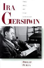 Ira Gershwin : The Art of the Lyricist - Philip Furia