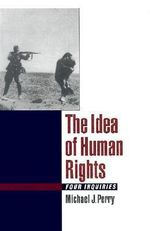 The Idea of Human Rights : Four Inquiries - Michael J. Perry