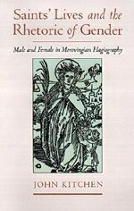 Saints' Lives and the Rhetoric of Gender : Male and Female in Merovingian Hagiography - John Kitchen