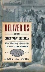 Deliver Us from Evil : The Slavery Question in the Old South - Lacy Ford
