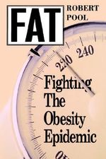 Fat : Fighting the Obesity Epidemic - Robert Pool
