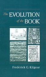 Evolution of the Book : A Contemporary Primer - Frederick G. Kilgour