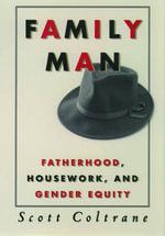 Family Man : Fatherhood, Housework and Gender Equity - Scott Coltrane