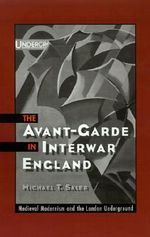 The Avant-garde in Interwar England : Medieval Modernism and the London Underground - Michael T. Saler