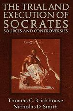 The Trial and Execution of Socrates : Sources and Controversies - Thomas C. Brickhouse