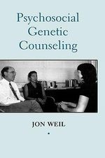 Psychosocial Genetic Counseling : A Clinician's Guide - Jon Weil