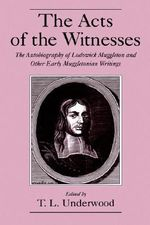 The Acts of the Witnesses : The Autobiography of Lodowick Muggleton and Other Early Muggletonian Writings