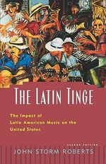 The Latin Tinge : The Impact of Latin American Music on the United States - John Storm Roberts