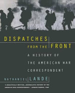 Dispatches from the Front : A History of the American War Correspondent - Nathaniel Lande