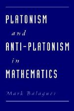 Platonism and Anti-platonism in Mathematics - Mark Balaguer