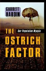 The Ostrich Factor : Our Population Myopia - Garrett Hardin