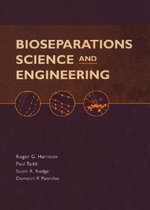 Bioseparations Science and Engineering : Topics in Chemical Engineering Ser. - Roger G. Harrison